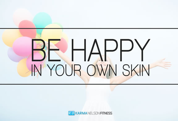 Be happy in your own skin