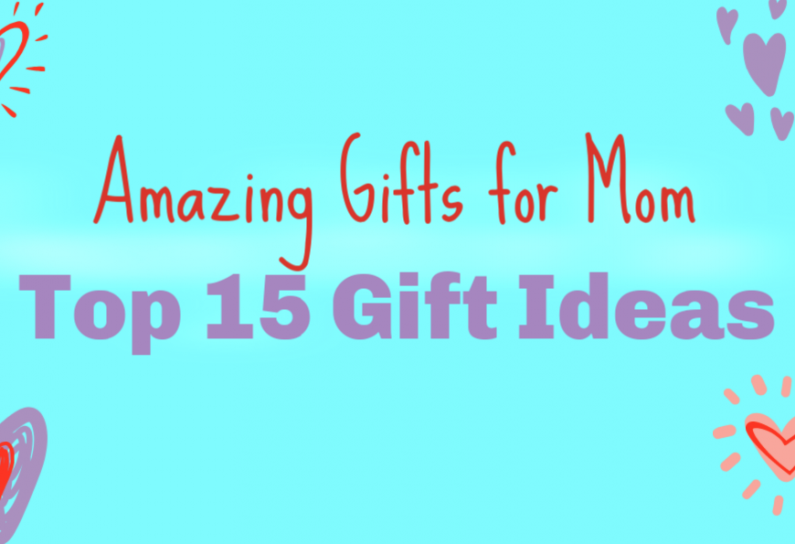 amazing gifts for mom